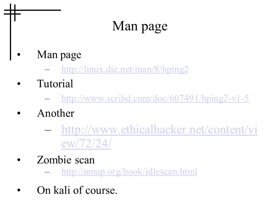 Man page –http://linux.die.net/man/8/hping2http://linux.die.net/man/8/hping2 Tutorial –http://www.scribd.com/doc/607491/hping2-v1-5http://www.scribd.c