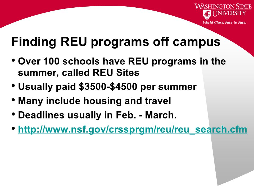 Finding REU programs off campus Over 100 schools have REU programs in the summer, called REU Sites Usually paid $3500-$4500 per summer Many include housing and travel Deadlines usually in Feb.