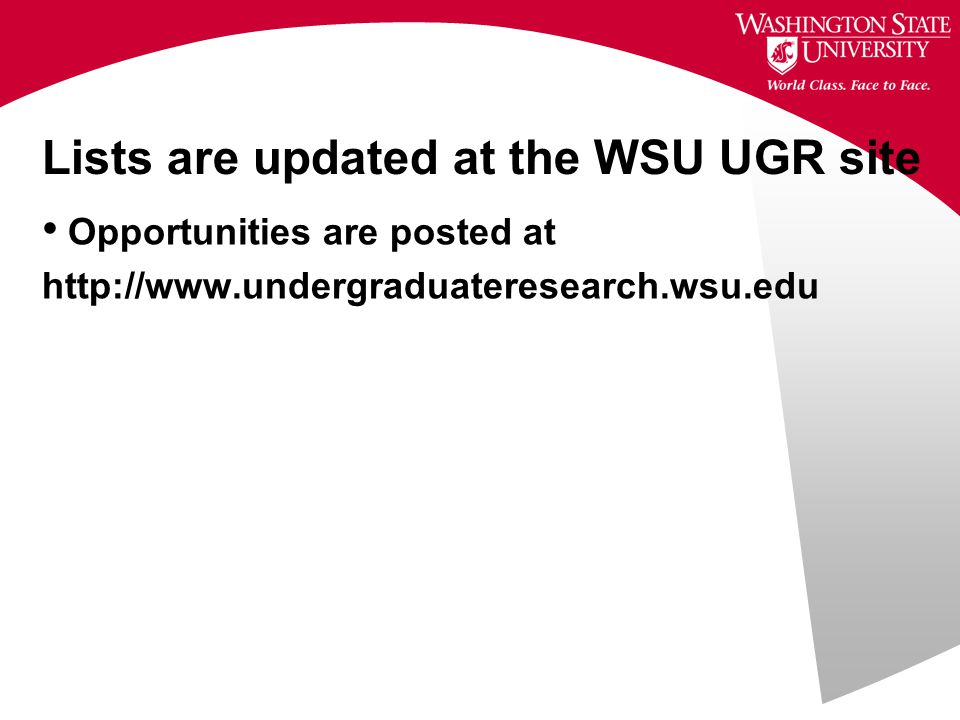 Lists are updated at the WSU UGR site Opportunities are posted at http://www.undergraduateresearch.wsu.edu