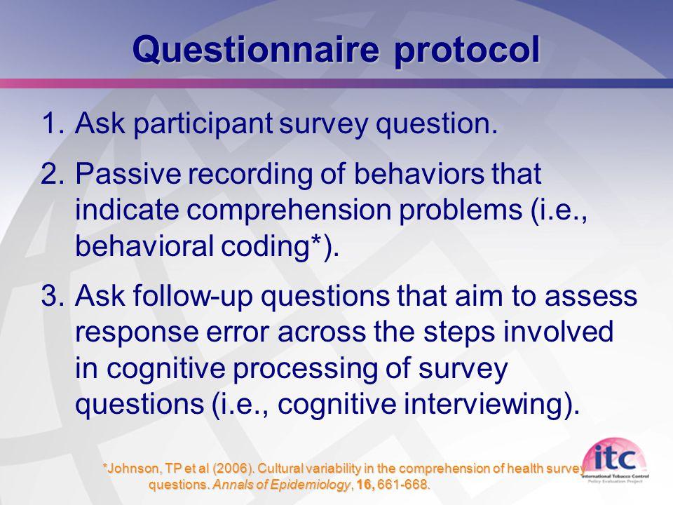 3 Questionnaire protocol 1.Ask participant survey question.