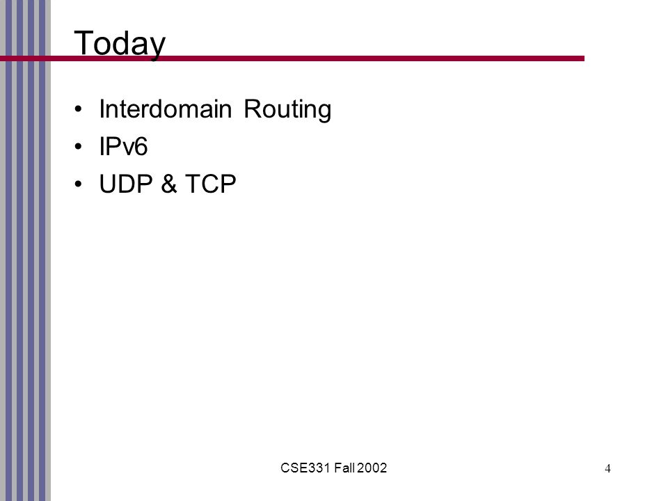 CSE331 Fall 20024 Today Interdomain Routing IPv6 UDP & TCP