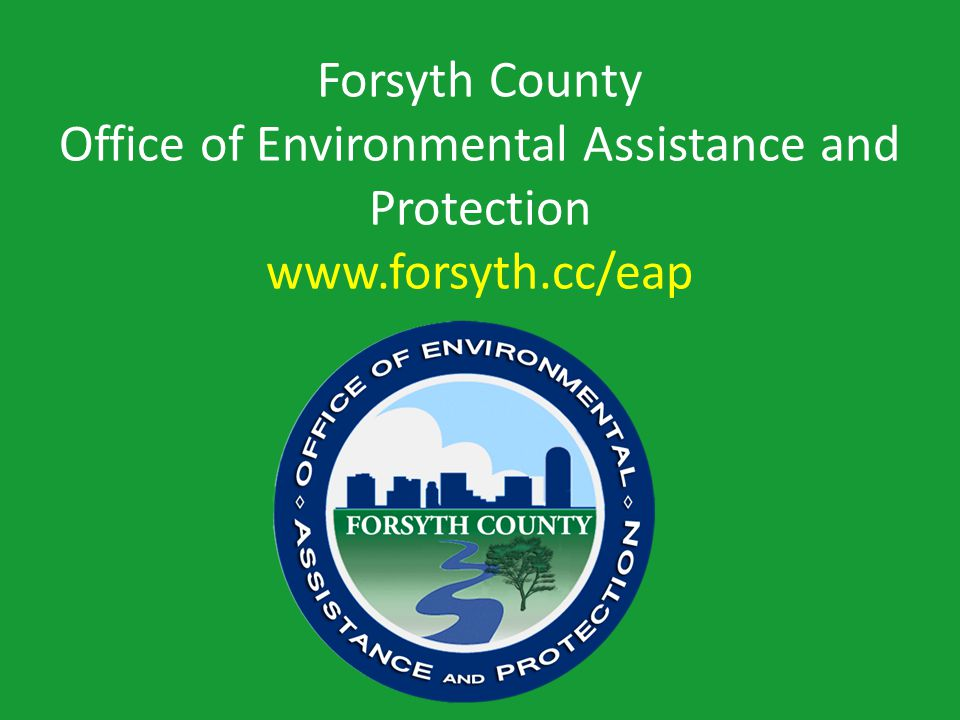 Forsyth County Office of Environmental Assistance and Protection www.forsyth.cc/eap