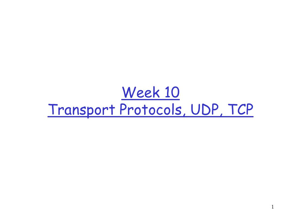 1 Week 10 Transport Protocols, UDP, TCP