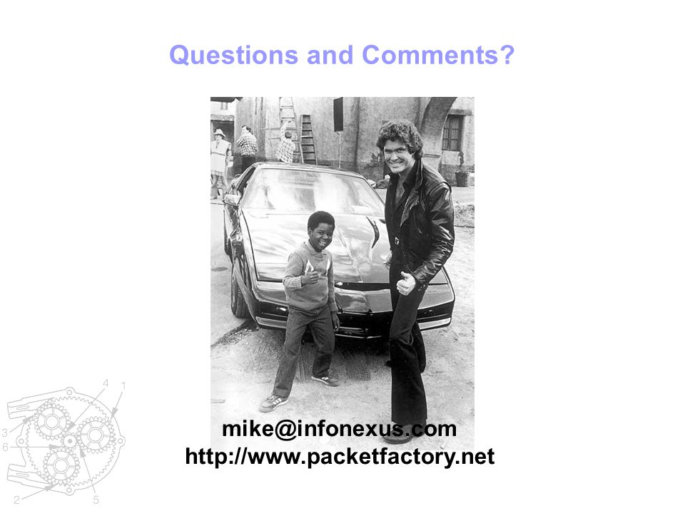 Questions and Comments? mike@infonexus.com http://www.packetfactory.net