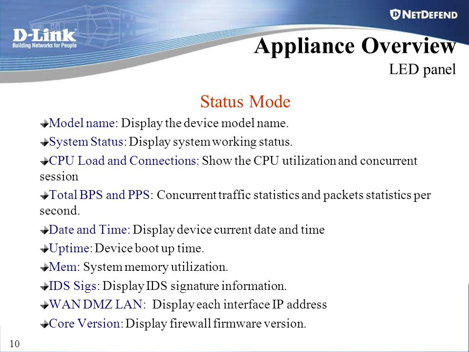 D-Link Security 10 Status Mode Model name: Display the device model name. System Status: Display system working status. CPU Load and Connections: Show