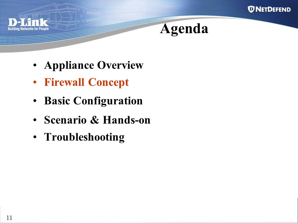 D-Link Security 11 Appliance Overview Firewall Concept Basic Configuration Scenario & Hands-on Troubleshooting Agenda
