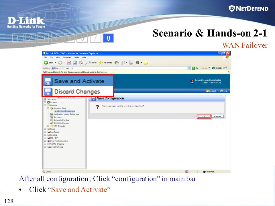 "D-Link Security 128 Scenario & Hands-on 2-1 WAN Failover After all configuration, Click ""configuration"" in main bar Click ""Save and Activate"" 12345678"