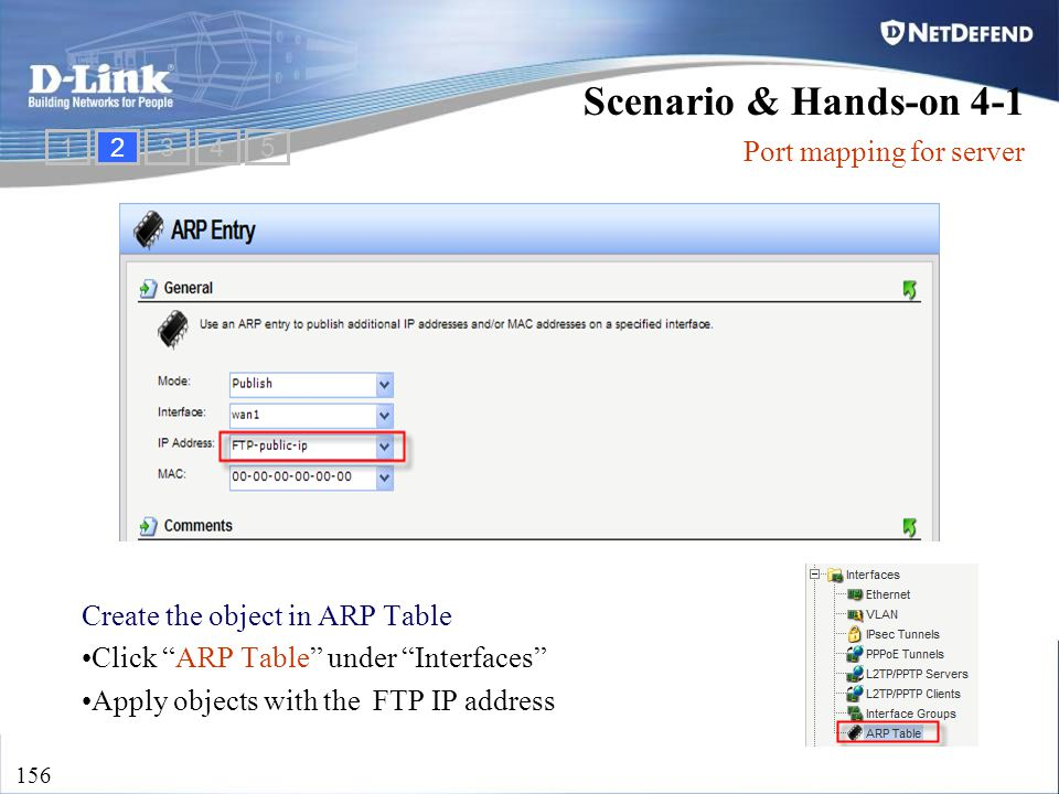 "D-Link Security 156 Create the object in ARP Table Click ""ARP Table"" under ""Interfaces"" Apply objects with the FTP IP address 1234 Scenario & Hands-on"