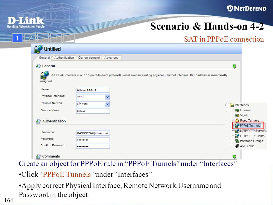 "D-Link Security 164 1234 Scenario & Hands-on 4-2 SAT in PPPoE connection 5 Create an object for PPPoE rule in ""PPPoE Tunnels"" under ""Interfaces"" Click"