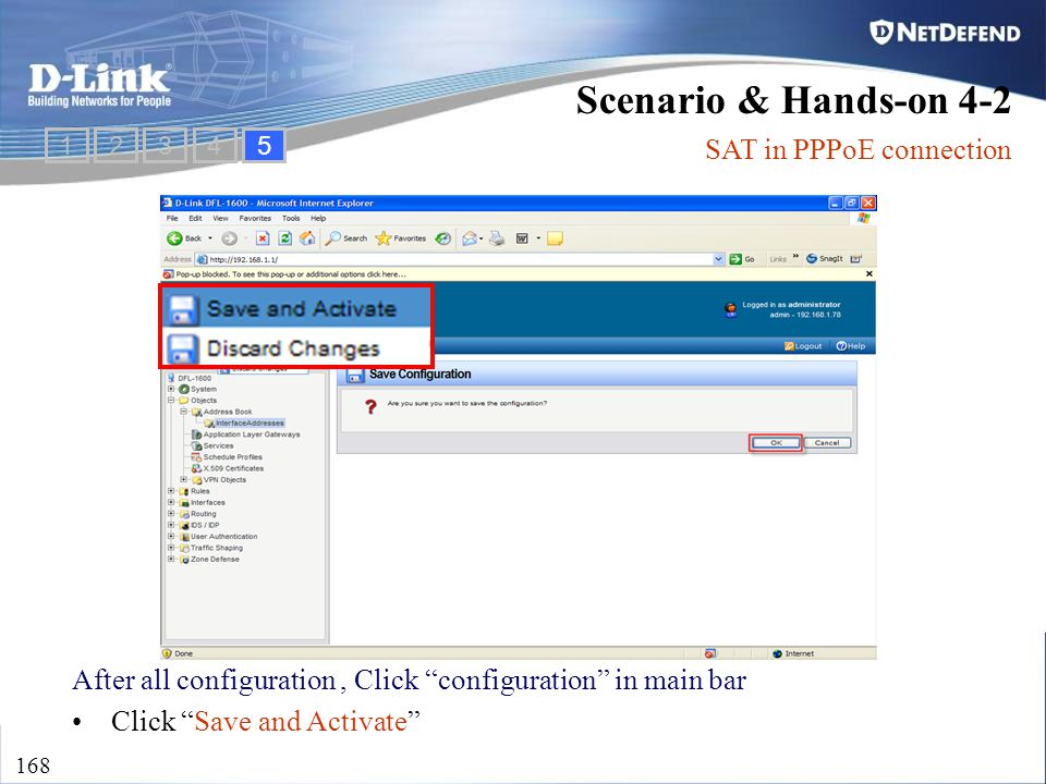 "D-Link Security 168 Scenario & Hands-on 4-2 SAT in PPPoE connection After all configuration, Click ""configuration"" in main bar Click ""Save and Activat"
