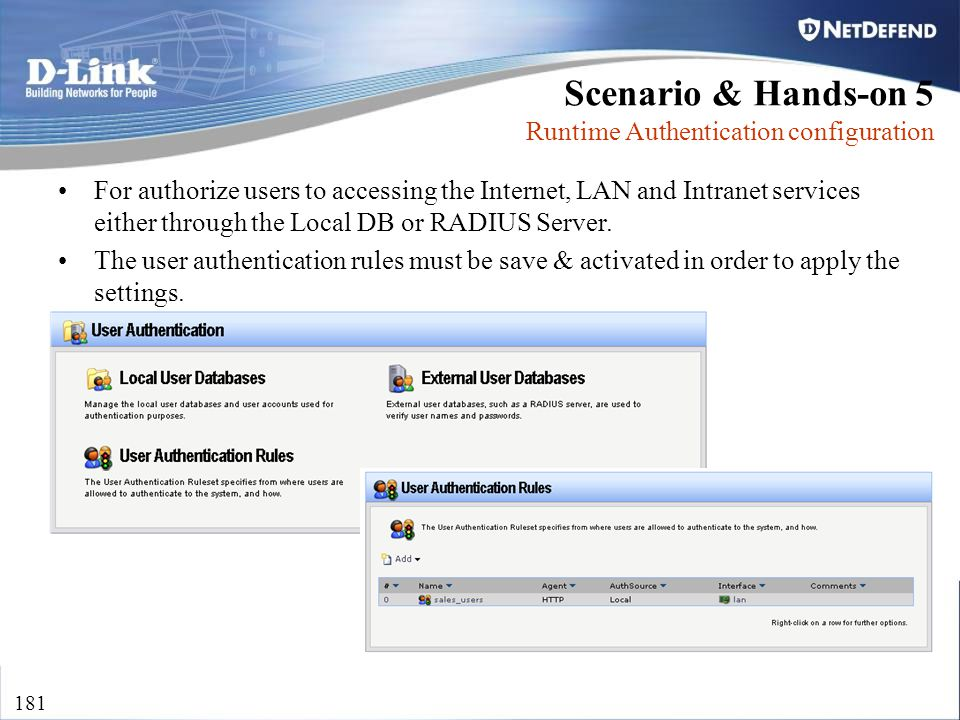 D-Link Security 181 For authorize users to accessing the Internet, LAN and Intranet services either through the Local DB or RADIUS Server. The user au