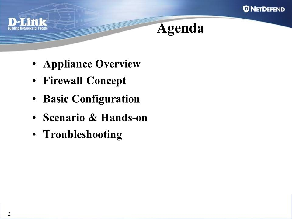 D-Link Security 2 Appliance Overview Firewall Concept Basic Configuration Scenario & Hands-on Troubleshooting Agenda