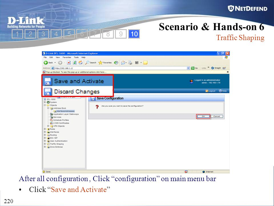 "D-Link Security 220 Scenario & Hands-on 6 Traffic Shaping After all configuration, Click ""configuration"" on main menu bar Click ""Save and Activate"" 12"