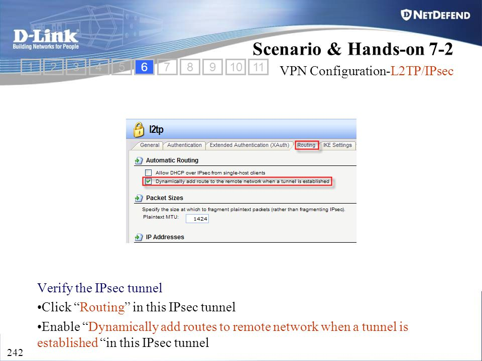 "D-Link Security 242 Verify the IPsec tunnel Click ""Routing"" in this IPsec tunnel Enable ""Dynamically add routes to remote network when a tunnel is est"