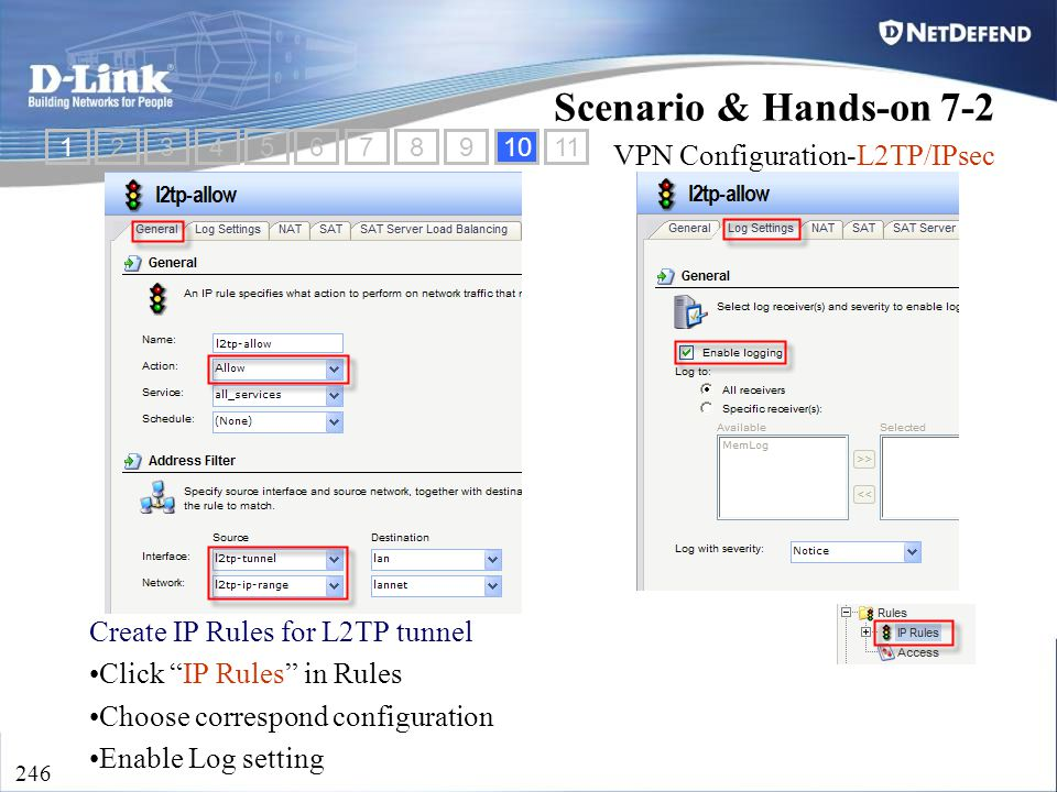 "D-Link Security 246 Create IP Rules for L2TP tunnel Click ""IP Rules"" in Rules Choose correspond configuration Enable Log setting 12345678910 Scenario"