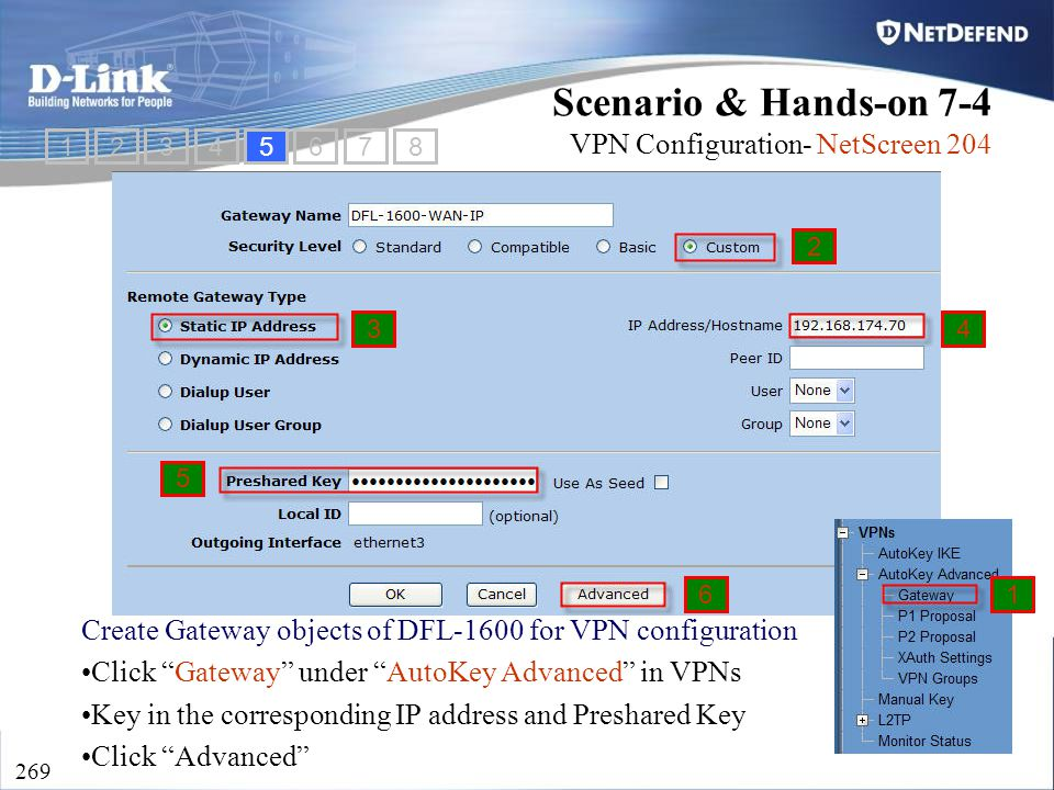 "D-Link Security 269 Create Gateway objects of DFL-1600 for VPN configuration Click ""Gateway"" under ""AutoKey Advanced"" in VPNs Key in the corresponding"