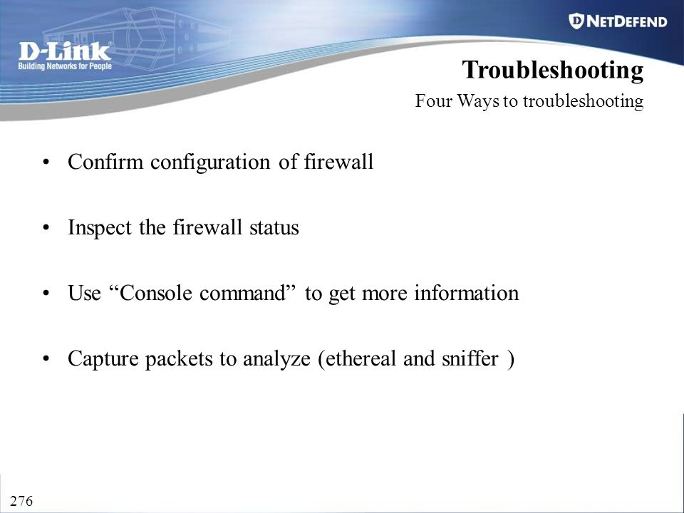 "D-Link Security 276 Confirm configuration of firewall Inspect the firewall status Use ""Console command"" to get more information Capture packets to ana"