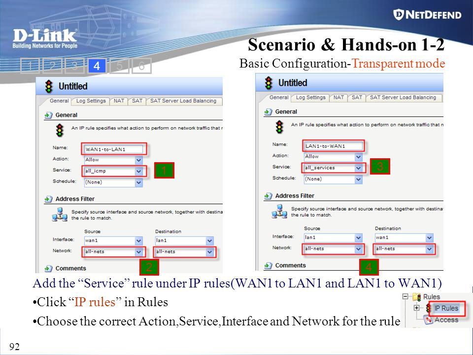 "D-Link Security 92 Add the ""Service"" rule under IP rules(WAN1 to LAN1 and LAN1 to WAN1) Click ""IP rules"" in Rules Choose the correct Action,Service,In"