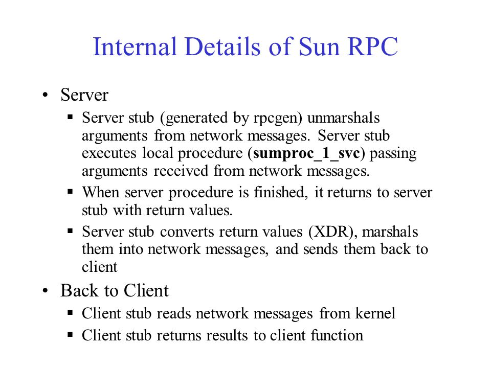 Internal Details of Sun RPC Server  Server stub (generated by rpcgen) unmarshals arguments from network messages.
