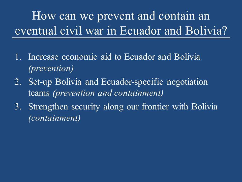 How can we prevent and contain an eventual civil war in Ecuador and Bolivia.