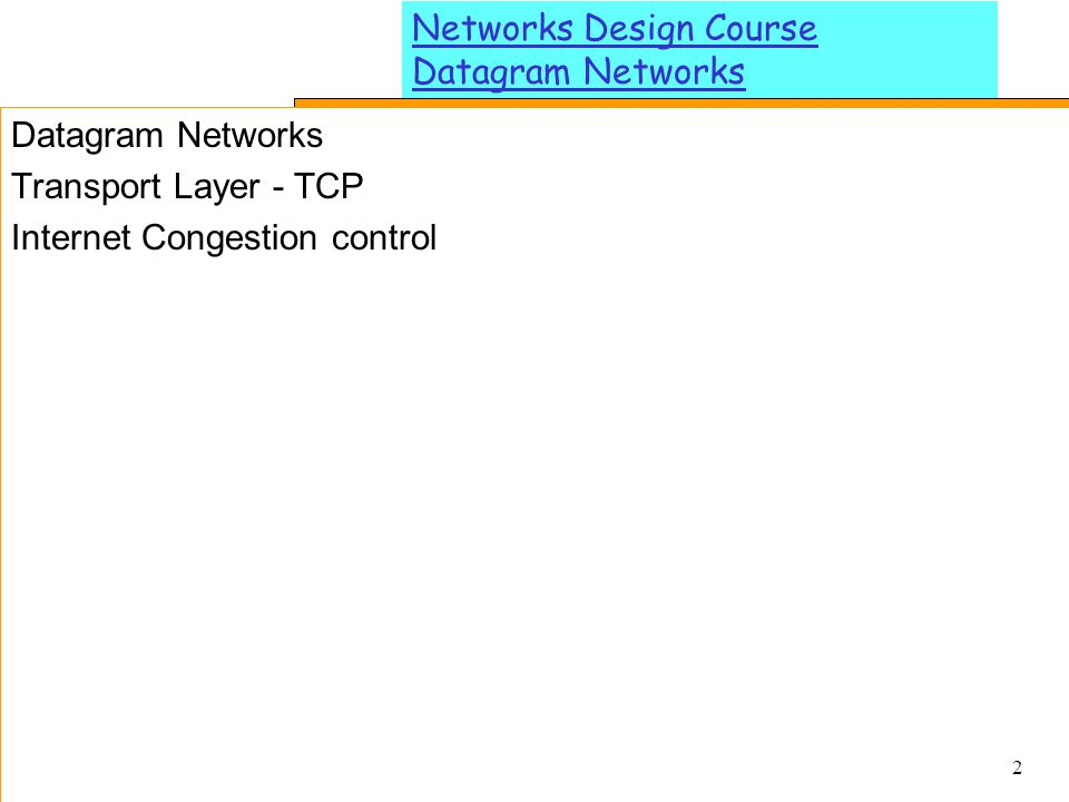 3 Networks Design Course Datagram Networks Network Layer Service Model The transport layer relies on the services of the network layer : communication services between hosts.