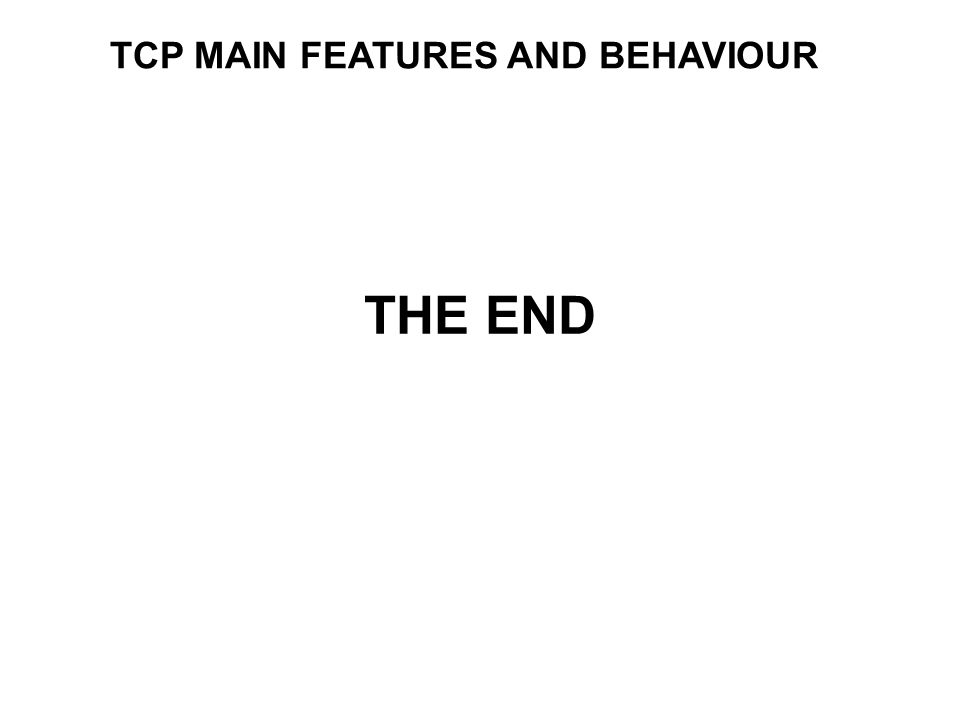 TCP MAIN FEATURES AND BEHAVIOUR THE END