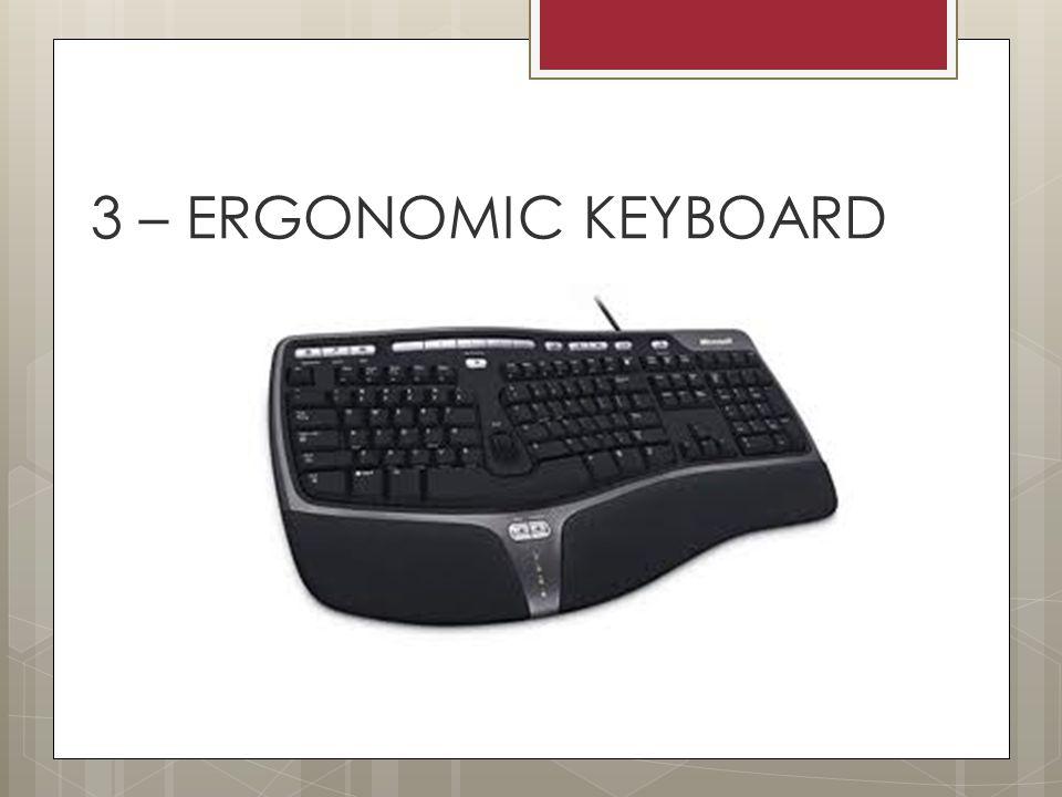 3 – ERGONOMIC KEYBOARD