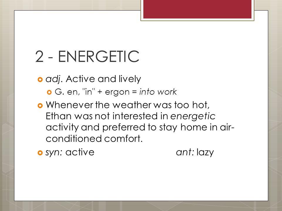  adj. Active and lively  G. en,