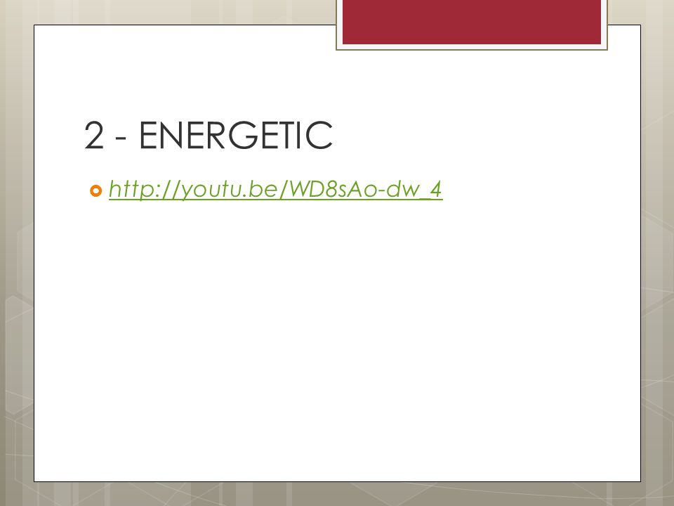 2 - ENERGETIC  http://youtu.be/WD8sAo-dw_4 http://youtu.be/WD8sAo-dw_4