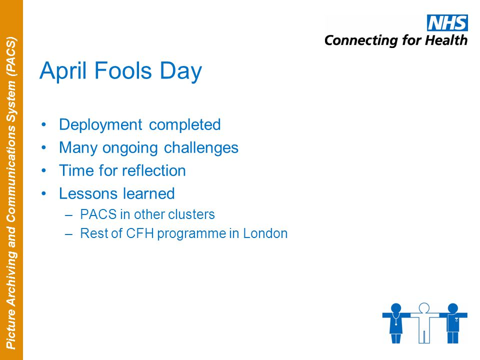 Picture Archiving and Communications System (PACS) April Fools Day Deployment completed Many ongoing challenges Time for reflection Lessons learned –P