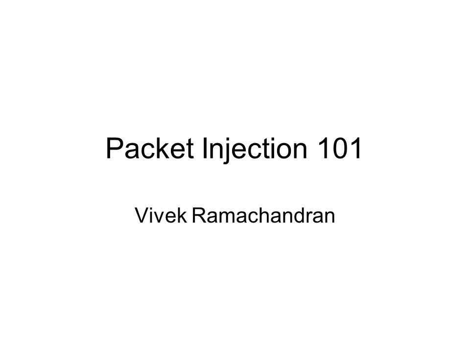 Packet Injection 101 Vivek Ramachandran