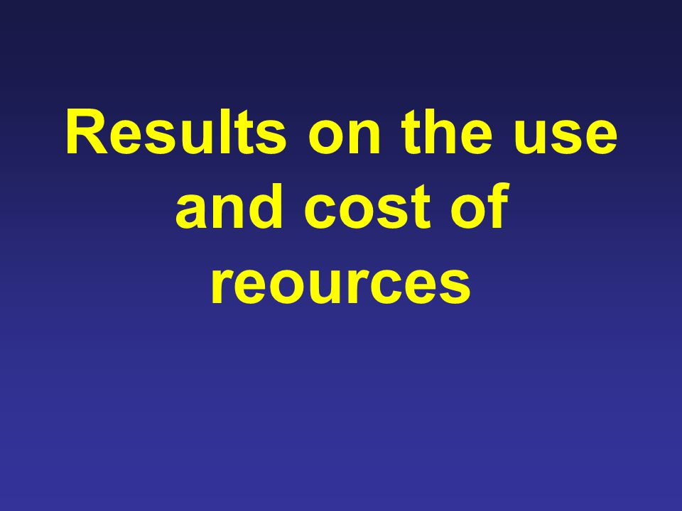 Results on the use and cost of reources