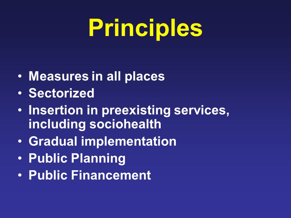 Principles Measures in all places Sectorized Insertion in preexisting services, including sociohealth Gradual implementation Public Planning Public Financement