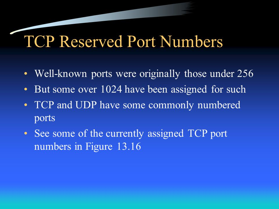 TCP Reserved Port Numbers Well-known ports were originally those under 256 But some over 1024 have been assigned for such TCP and UDP have some common