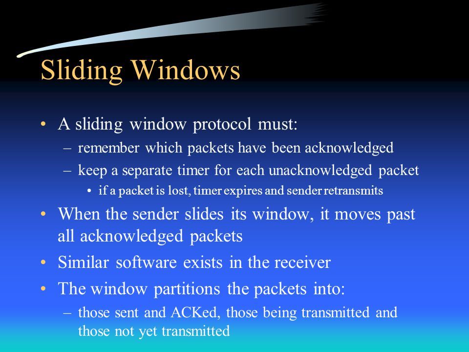 Avoiding Silly Window Syndrome Receive Side –The receiver maintains the actual available buffer space, but will not advertise an increase until the window can be advanced by: half of the receiver's buffer or the maximum size of a segment Delayed Acknowledgements –The receiver delays sending an ACK when the window is not sufficiently large enough to advertise (!> 500ms) advantage: delayed ACKs decrease traffic, increase throughput disadvantage: the sender may retransmit