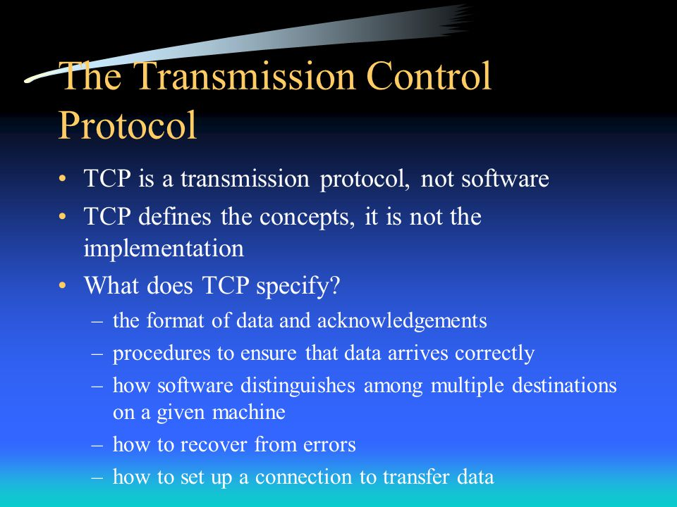 TCP Segment Format The unit of transfer between the TCP software on two machines is called a segment Segments are exchanged to: –establish connections –transfer data –send ACKs –advertise window sizes –close connections Using piggybacking, an ACK from one machine to another may travel in the same segment with data travelling in the opposite direction (in reality, this does not happen often)