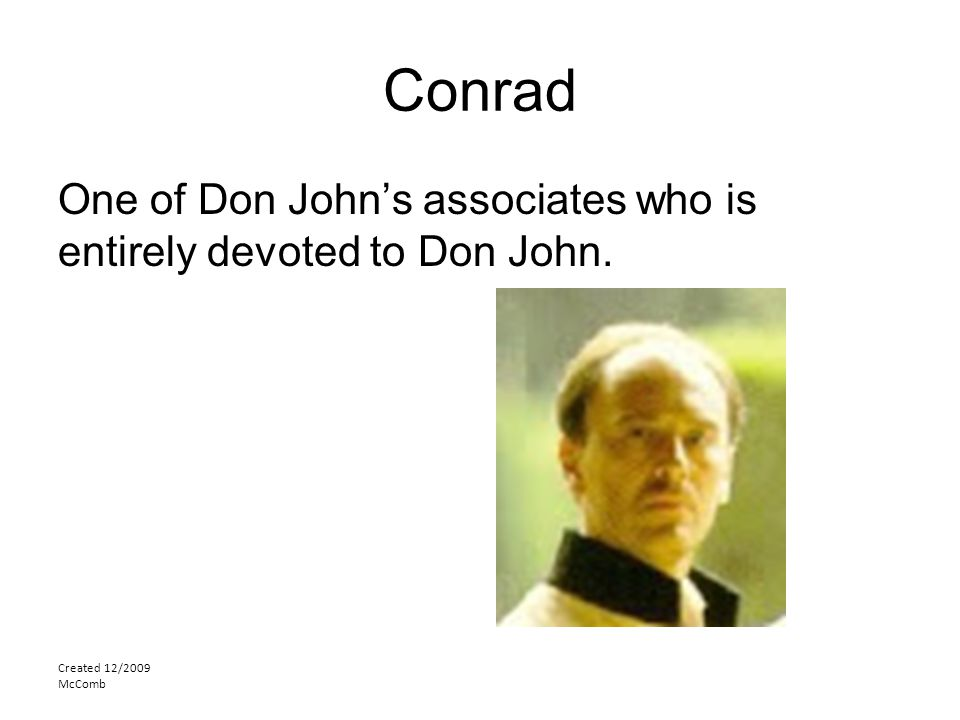 Conrad One of Don John's associates who is entirely devoted to Don John. Created 12/2009 McComb