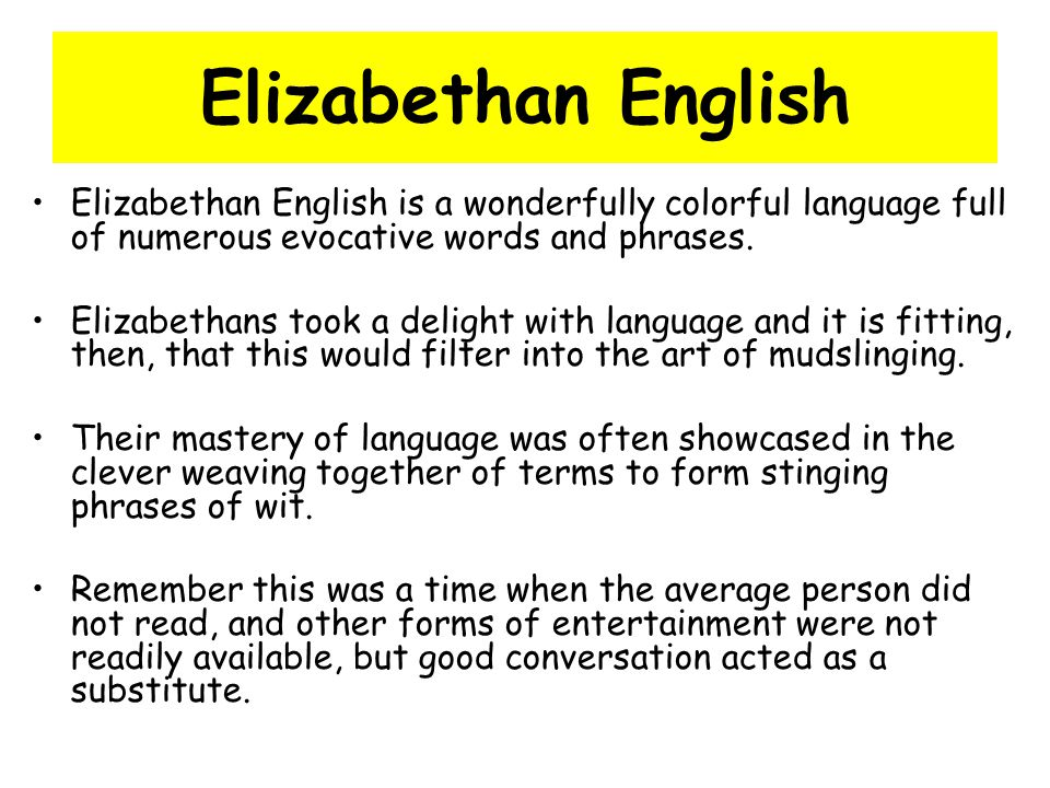 Elizabethan English is a wonderfully colorful language full of numerous evocative words and phrases. Elizabethans took a delight with language and it