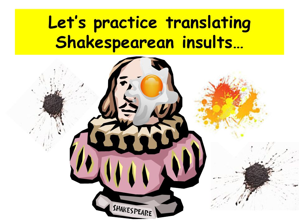 Let's practice translating Shakespearean insults…