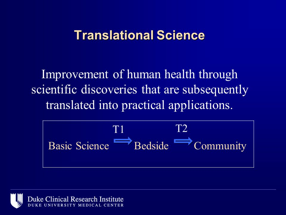 Translational Science Improvement of human health through scientific discoveries that are subsequently translated into practical applications. Basic S