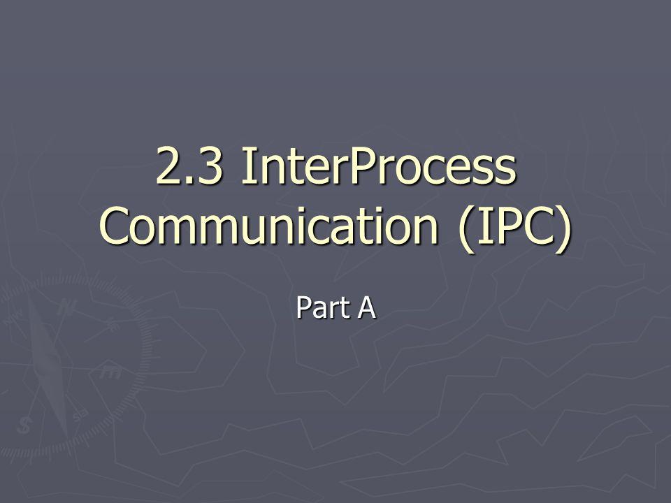 2.3 InterProcess Communication (IPC) Part A