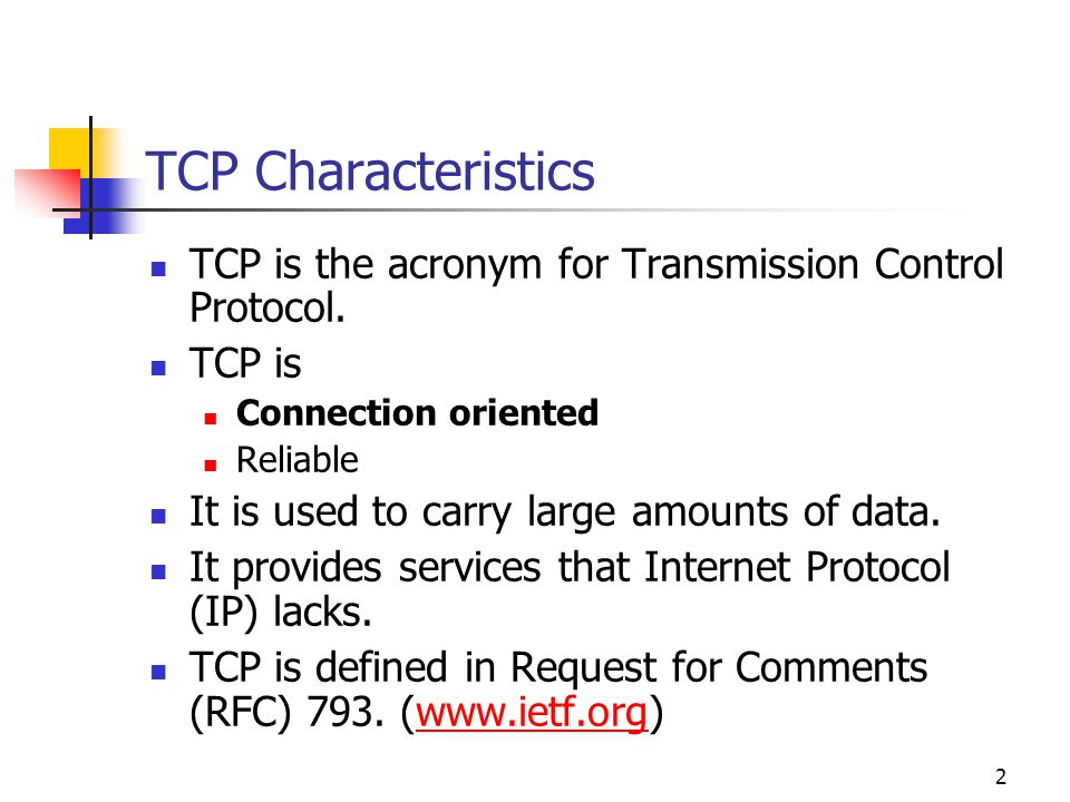 2 TCP Characteristics TCP is the acronym for Transmission Control Protocol. TCP is Connection oriented Reliable It is used to carry large amounts of d