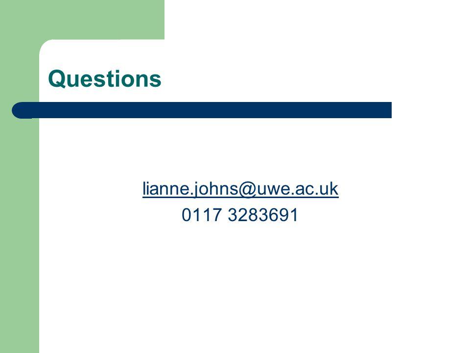 Questions lianne.johns@uwe.ac.uk 0117 3283691