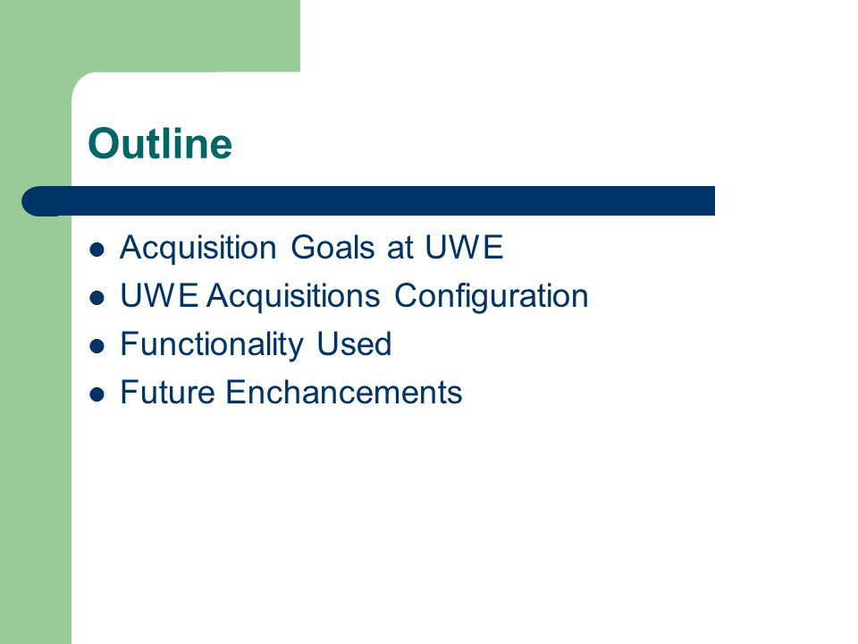 Outline Acquisition Goals at UWE UWE Acquisitions Configuration Functionality Used Future Enchancements