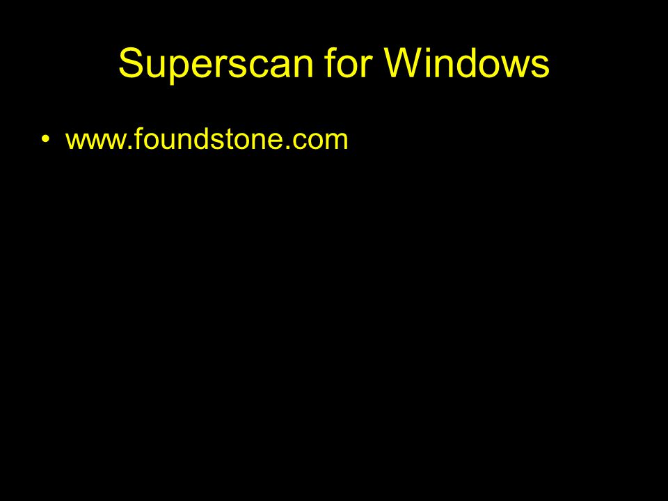 Superscan for Windows www.foundstone.com