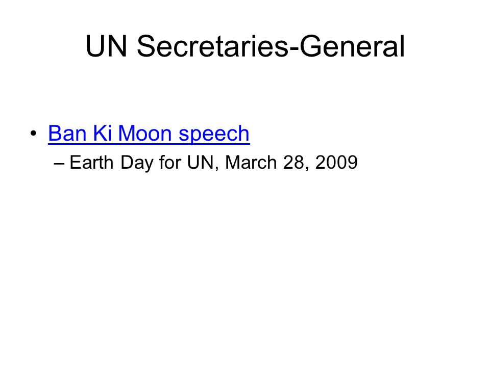 UN Secretaries-General Ban Ki Moon speech –Earth Day for UN, March 28, 2009