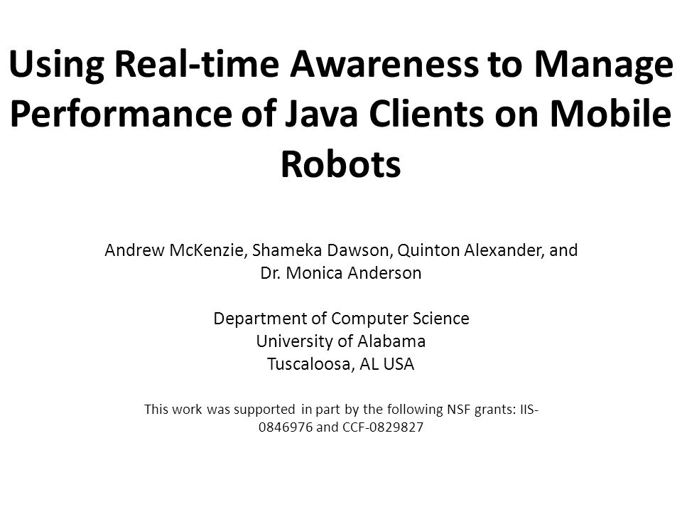 Using Real-time Awareness to Manage Performance of Java Clients on Mobile Robots Andrew McKenzie, Shameka Dawson, Quinton Alexander, and Dr. Monica An