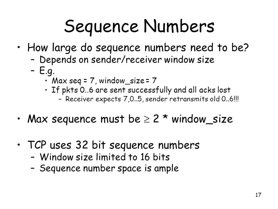 17 Sequence Numbers How large do sequence numbers need to be.