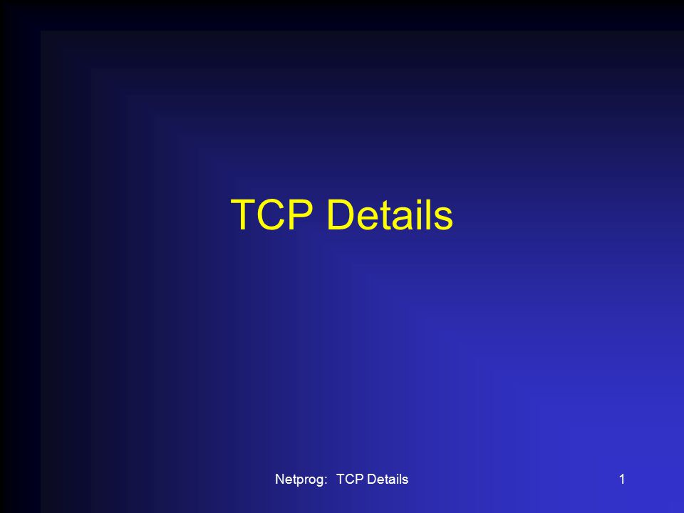 Netprog: TCP Details22 TCP Termination 1 2 3 4 App1: I have no more data for you .