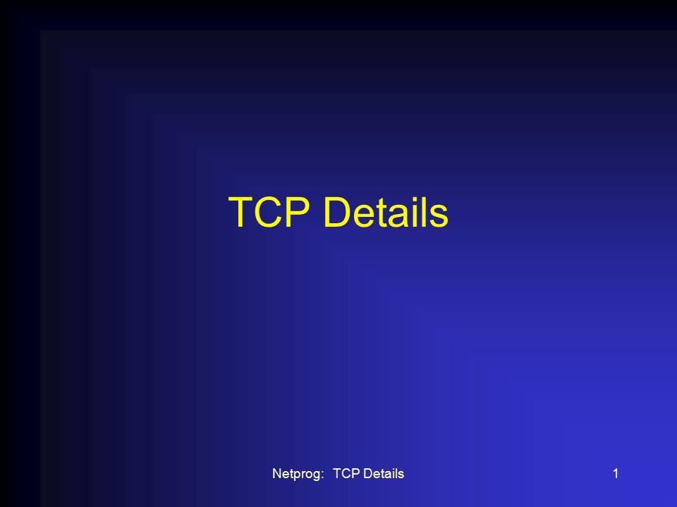 Netprog: TCP Details1 TCP Details